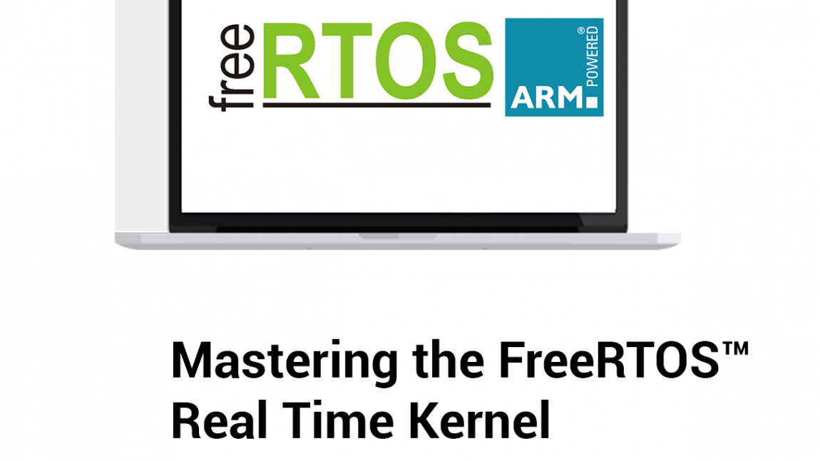 Mastering the FreeRTOS™ Real Time Kernel on ARM Processors