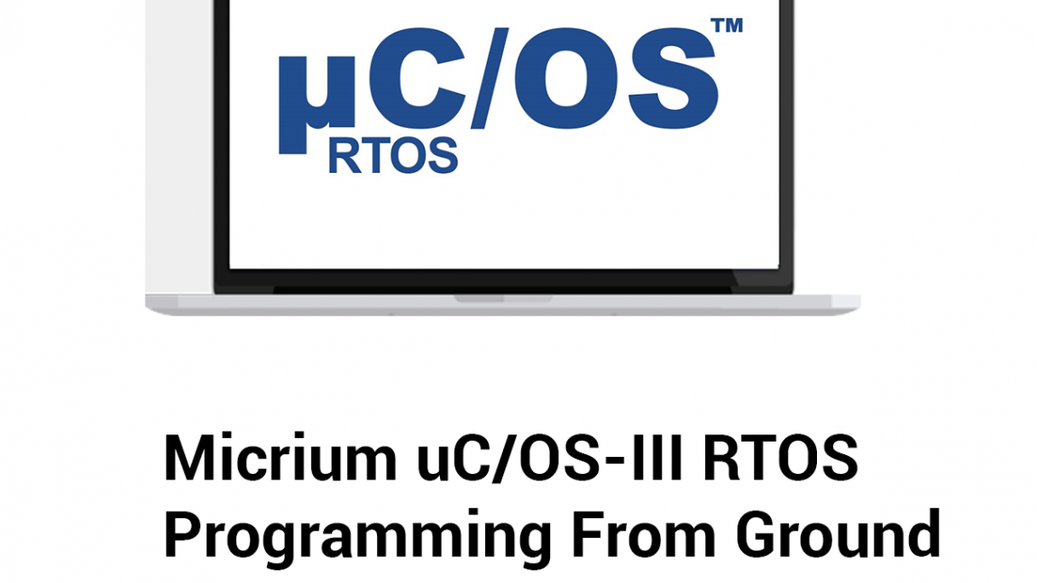 Micrium uC/OS-III RTOS Programming From Ground Up™ on ARM